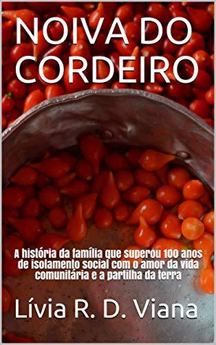 NOIVA DO CORDEIRO: A história da família que superou 100 anos de isolamento social com o amor da vida comunitária e a partilha da terra (Portuguese Edition)