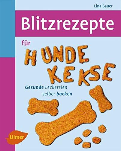 hundeinfo24.de Blitzrezepte für Hundekekse: Gesunde Leckereien selber backen