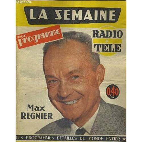 LA SEMAINE - MON PROGRAMME RADIO TELE - N°46 - du 13 au 19 novembre 1960 - LES PROGRAMMES DETAILLES DU MONDE ENTIER / Max Regnier en couverture