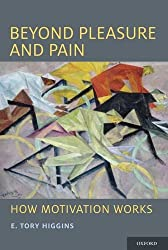Beyond Pleasure and Pain: How Motivation Works (Social Cognition and Social Neuroscience) by E. Tory Higgins (2011-10-20)