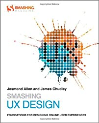 Smashing UX Design: Foundations for Designing Online User Experiences by Jesmond J. Allen (2012-06-18)