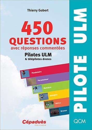 450 questions avec réponses commentées : Pilotes  ULM et télépilotes drones