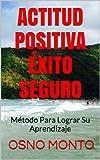 ACTITUD POSITIVA ÉXITO SEGURO: Método Autodirigido de Aprendizaje (Gerencia Del Buen Vivir nº 3)
