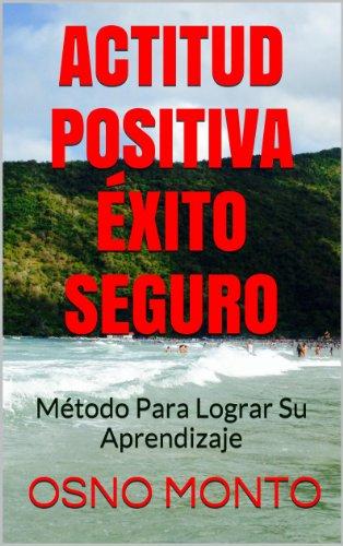 ACTITUD POSITIVA ÉXITO SEGURO: Método Autodirigido de Aprendizaje (Gerencia Del Buen Vivir nº 3) por OSNO MONTO