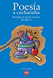 Poesia a cucharadas / Poetry by spoonful: Antologia de poesia mexicana del siglo XX/Anthology of mexican poetry from the 20th century (Poesia e infancia / Poetry and Infancy)