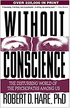 Without Conscience: The Disturbing World of the Psychopaths Among Us by [Hare, Robert D.]