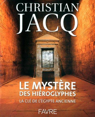 Le mystère des hiéroglyphes : La clé de l'Egypte ancienne par Christian Jacq