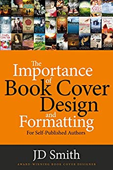 The Importance of Book Cover Design and Formatting: For self-published authors by [Smith,JD]