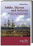 Sahibs, Sklaven und Soldaten: Geschichte des Menschenhandels rund um den Indischen Ozean