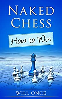 Naked Chess: How to Win by [Once, Will]
