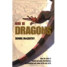 Here Be Dragons: How the study of animal and plant distributions revolutionized our views of life and Earth
