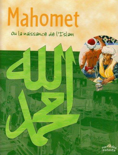 Mahomet : Ou la naissance de l'Islam