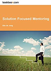 Solution Focused Mentoring: 5 Steps to bring out the best in your Mentee and yourself