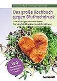 Das große Kochbuch gegen Bluthochdruck: Alle wichtigen Informationen für eine blutdrucksenkende Ernährung. 130 Rezepte für die ganze Familie.