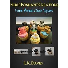 Edible Fondant Creations: Farm Animal Cake Toppers (English Edition)