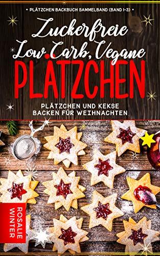 Kekse Backen Weihnachten.Platzchen Backbuch Sammelband Band 1 3 Low Carb Vegane Zuckerfreie Platzchen Platzchen Und Kekse Backen Fur Weihnachten