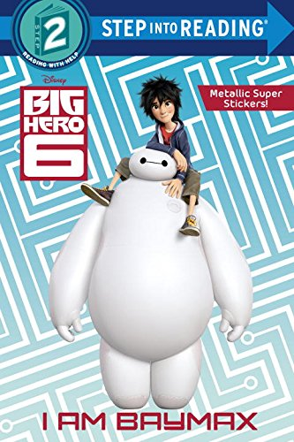 I Am Baymax (Disney Big Hero 6) (Step Into Reading, Step 2: Disney Big Hero 6)