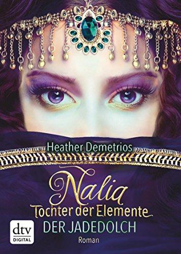 Nalia, Tochter der Elemente - Der Jadedolch: Roman von [Demetrios, Heather]