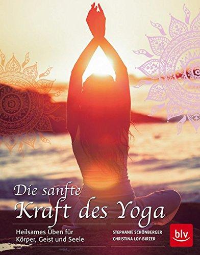die-sanfte-kraft-des-yoga-heilsames-uben-fur-korper-geist-und-seele