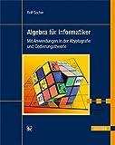 Algebra für Informatiker: Mit Anwendungen in der Kryptografie und Codierungstheorie