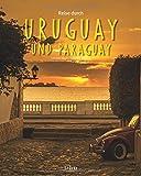 Reise durch URUGUAY und PARAGUAY - Ein Bildband mit über 220 Bildern auf 140 Seiten - STÜRTZ Verlag - Christian Nusch & Kataharina Nickoleit