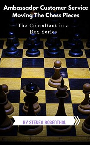 Ambassador Customer Service: Moving The Chess Pieces (The Consultant in a Box Series)