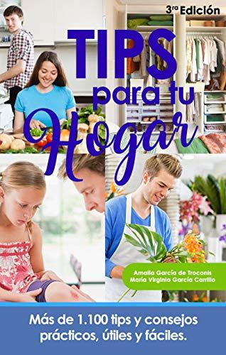 Tips Para Tu Hogar: Más de 1.100 tips y consejos prácticos, útiles y fáciles