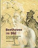 Beethoven im Bild: Die Darstellung des Komponisten in der bildenden Kunst vom 18 - bis zum 21 - Jahrhundert (Veröffentlichungen des Beethoven-Hauses Bonn - Für Kenner und Liebhaber) - Silke Bettermann