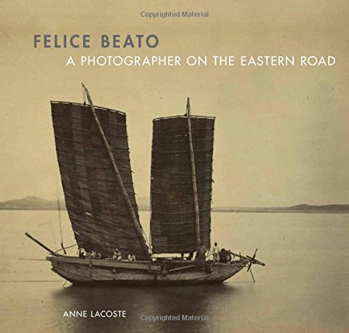 Felice Beato A Photographer On The Eastern Road