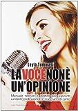 La voce non è un'opinione. Manuale teorico e pratico per aspiranti cantanti, professionisti e insegnanti di canto