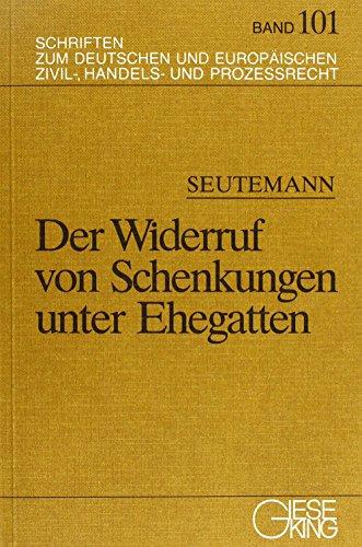 Der Widerruf von Schenkungen unter Ehegatten (Schriften zum deutschen und europäischen Zivil-, Handels- und Prozessrecht)
