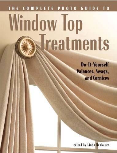 The Complete Photo Guide to Window Top Treatments: Do-It-Yourself Valances, Swags, And Cornices