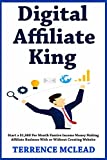 Digital Affiliate King: Start a $1,000 Per Month Passive Income Money Making Affiliate Business With or Without Creating Website (English Edition)