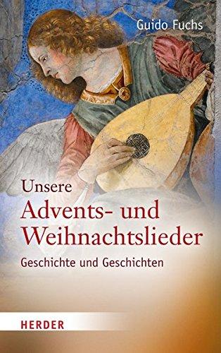 Unsere Advents- und Weihnachtslieder: Geschichte und Geschichten