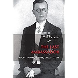 The last ambassador.: August Torma, soldier, diplomat, spy. (On the Boundary of Two Worlds: Identity, Freedom, and Moral Imagination in the Baltics, Band 29)