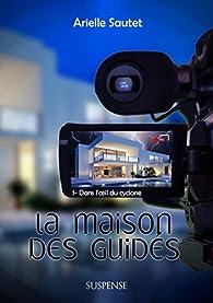 La maison des Guidés, tome 1 : Dans l'oeil du cyclone par Arielle Sautet