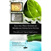 Electric Field Enhanced Membrane Separation System: Principles and Typical Applications by Sirshendu De (2009-07-03)