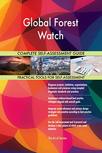 Global Forest Watch All-Inclusive Self-Assessment - More than 710 Success Criteria, Instant Visual Insights, Comprehensive Spreadsheet Dashboard, Auto-Prioritized for Quick Results