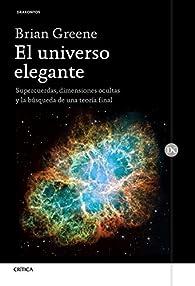 El universo elegante: Supercuerdas, dimensiones ocultas y la búsqueda de una teoría final par Brian Greene