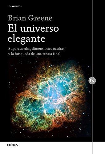 El universo elegante: Supercuerdas, dimensiones ocultas y la búsqueda de una teoría final (Drakontos)