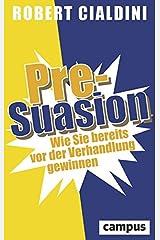 Pre-Suasion: Wie Sie bereits vor der Verhandlung gewinnen Gebundene Ausgabe