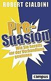 Pre-Suasion: Wie Sie bereits vor der Verhandlung gewinnen