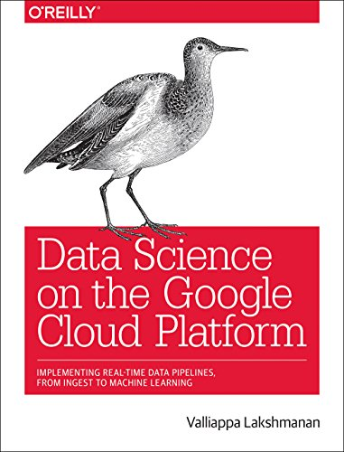 Preisvergleich Produktbild Data Science on the Google Cloud Platform: Implementing end-to-end real-time data pipelines: from ingest to machine learning