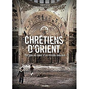 Chrétiens d'Orient: Périple au coeur d'un monde menacé