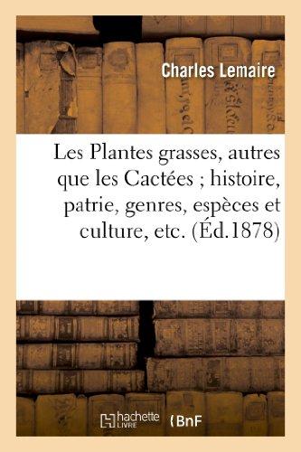 Les Plantes grasses, autres que les Cactées histoire, patrie, genres, espèces et culture, etc par Charles Lemaire