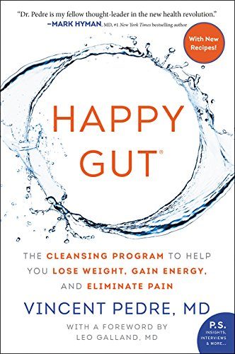 Happy Gut: The Cleansing Program to Help You Lose Weight, Gain Energy, and Eliminate Pain por Vincent Pedre