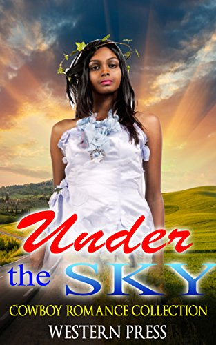 ROMANCE: Under The Sky (Cowboy Romance Western Billionaire BWWM) (Western Interracial African American Multicultural Book 1)