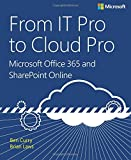 From IT Pro to Cloud Pro: Microsoft Office 365 and Sharepoint Online (It Best Practices - Microsoft Press)