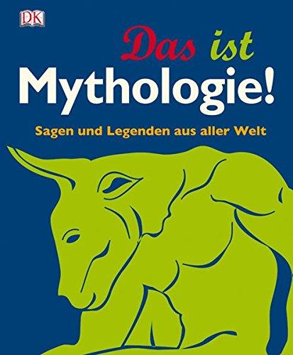 Das ist Mythologie!: Sagen und Legenden aus aller Welt