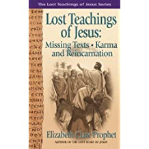Lost Teachings of Jesus: Missing Texts - Karma and Reincarnation (The Lost Teachings of Jesus Book 1) (English Edition)